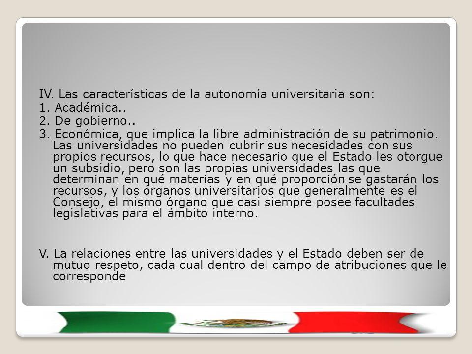 IV. Las características de la autonomía universitaria son: 1.