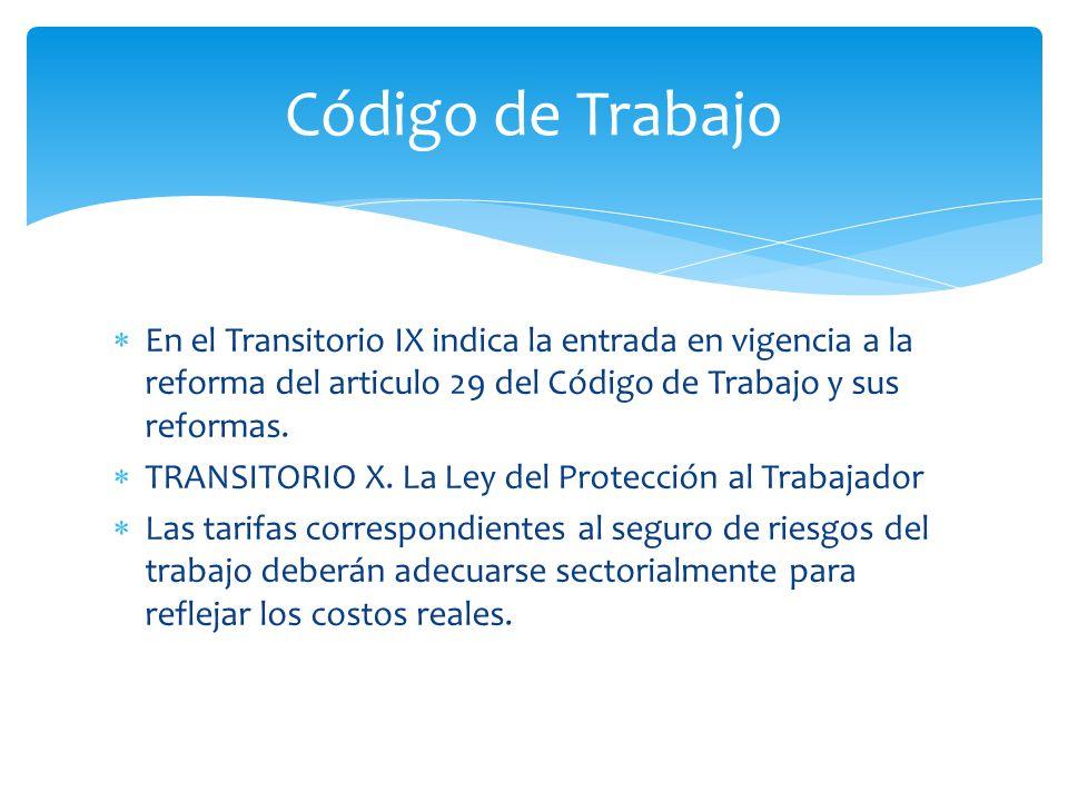  En el Transitorio IX indica la entrada en vigencia a la reforma del articulo 29 del Código de Trabajo y sus reformas.