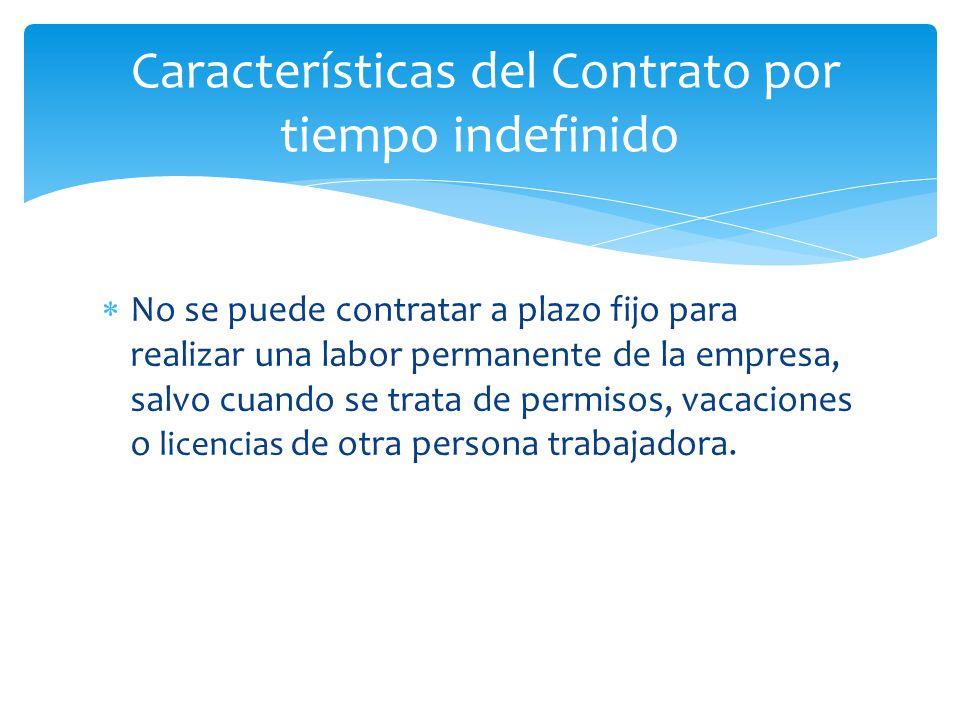  No se puede contratar a plazo fijo para realizar una labor permanente de la empresa, salvo cuando se trata de permisos, vacaciones o licencias de otra persona trabajadora.