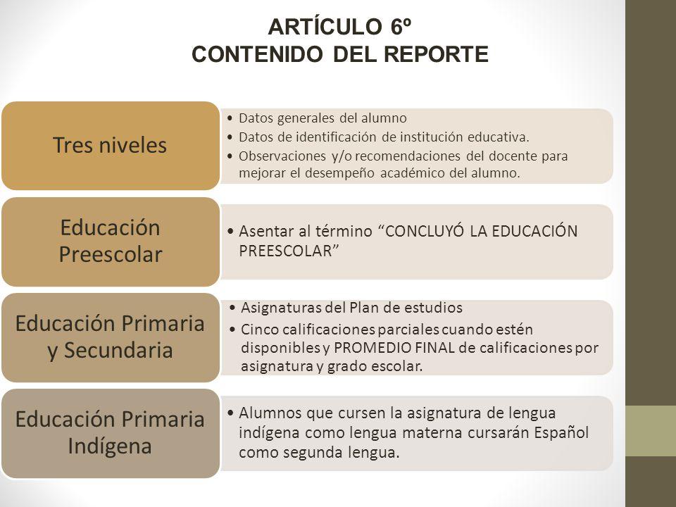 ARTÍCULO 6º CONTENIDO DEL REPORTE Datos generales del alumno Datos de identificación de institución educativa.