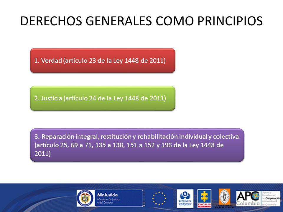 DERECHOS GENERALES COMO PRINCIPIOS 1. Verdad (artículo 23 de la Ley 1448 de 2011) 2.
