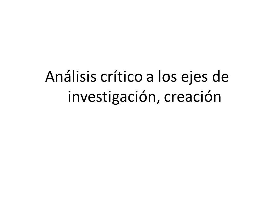 Análisis crítico a los ejes de investigación, creación