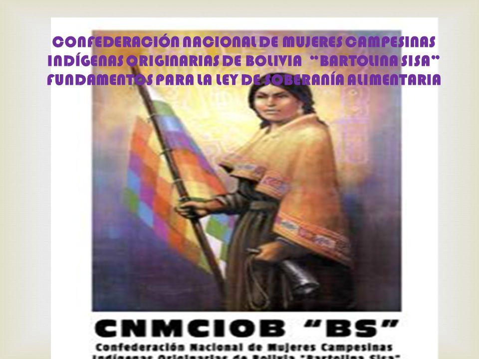  CONFEDERACIÓN NACIONAL DE MUJERES CAMPESINAS INDÍGENAS ORIGINARIAS DE BOLIVIA BARTOLINA SISA FUNDAMENTOS PARA LA LEY DE SOBERANÍA ALIMENTARIA