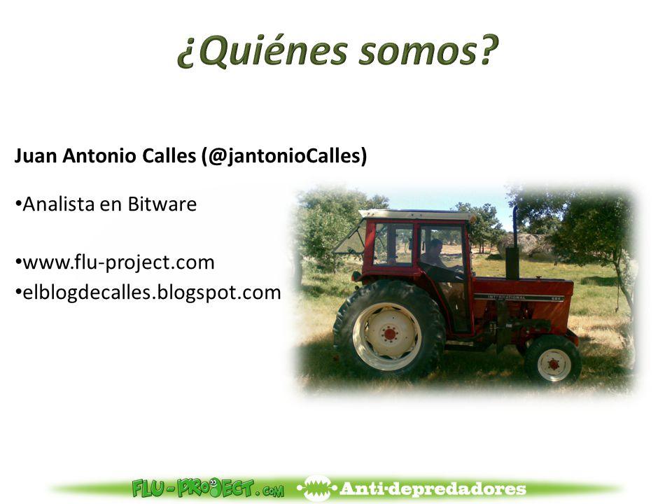Juan Antonio Calles (@jantonioCalles) Analista en Bitware www.flu-project.com elblogdecalles.blogspot.com