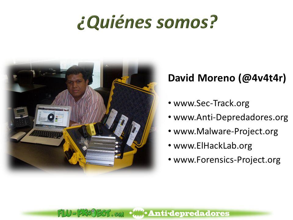 David Moreno (@4v4t4r) www.Sec-Track.org www.Anti-Depredadores.org www.Malware-Project.org www.ElHackLab.org www.Forensics-Project.org