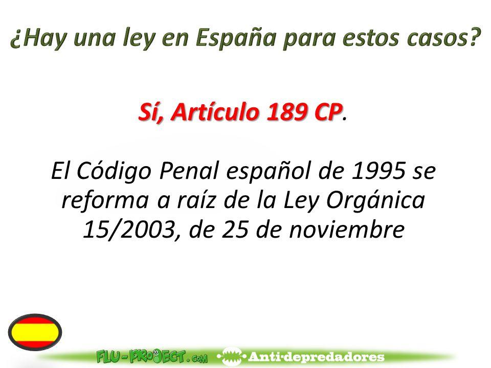 Sí, Artículo 189 CP Sí, Artículo 189 CP.