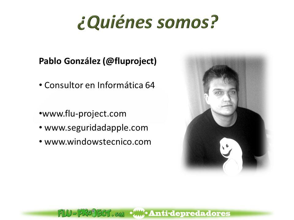 Pablo González (@fluproject) Consultor en Informática 64 www.flu-project.com www.seguridadapple.com www.windowstecnico.com