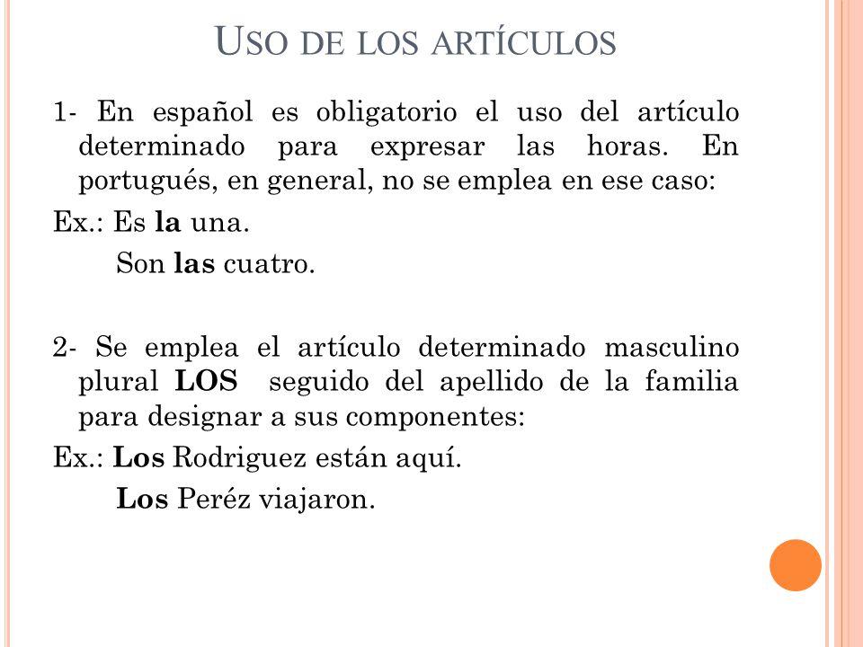 U SO DE LOS ARTÍCULOS 1- En español es obligatorio el uso del artículo determinado para expresar las horas.