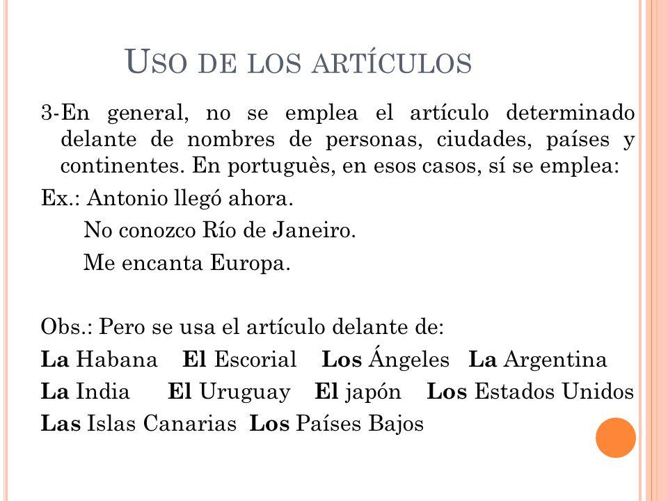 U SO DE LOS ARTÍCULOS 3-En general, no se emplea el artículo determinado delante de nombres de personas, ciudades, países y continentes.