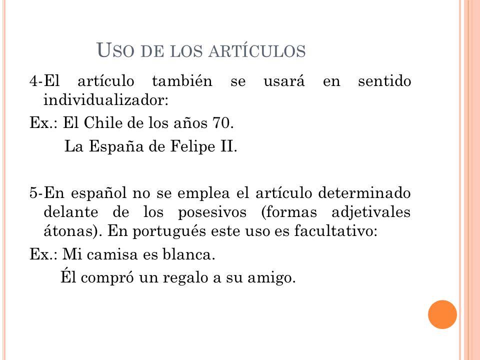 U SO DE LOS ARTÍCULOS 4-El artículo también se usará en sentido individualizador: Ex.: El Chile de los años 70.