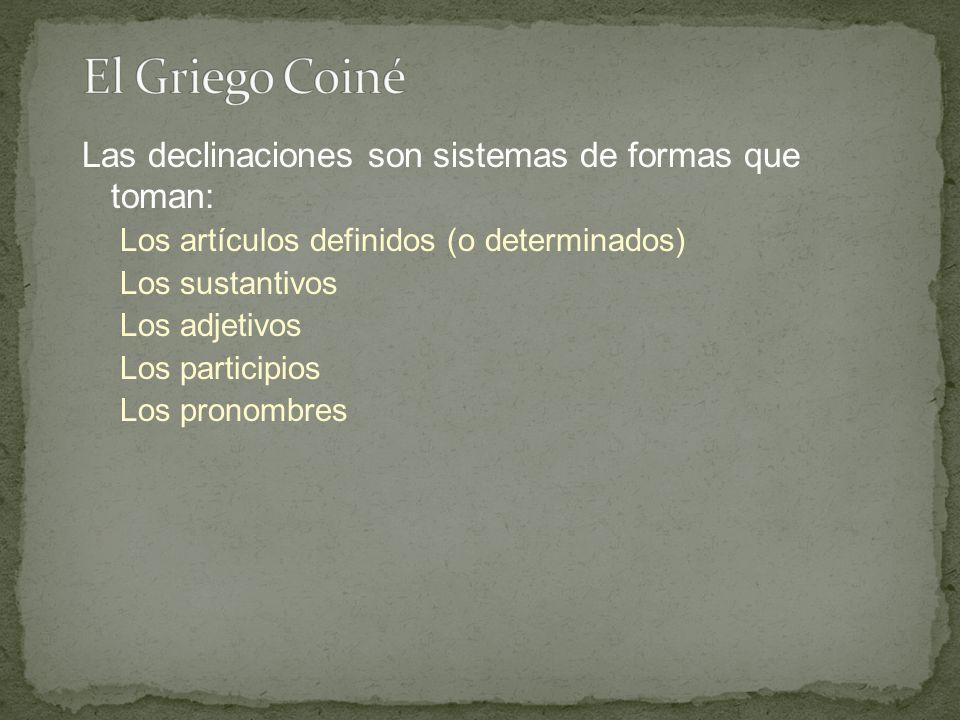 Las declinaciones son sistemas de formas que toman: Los artículos definidos (o determinados) Los sustantivos Los adjetivos Los participios Los pronombres