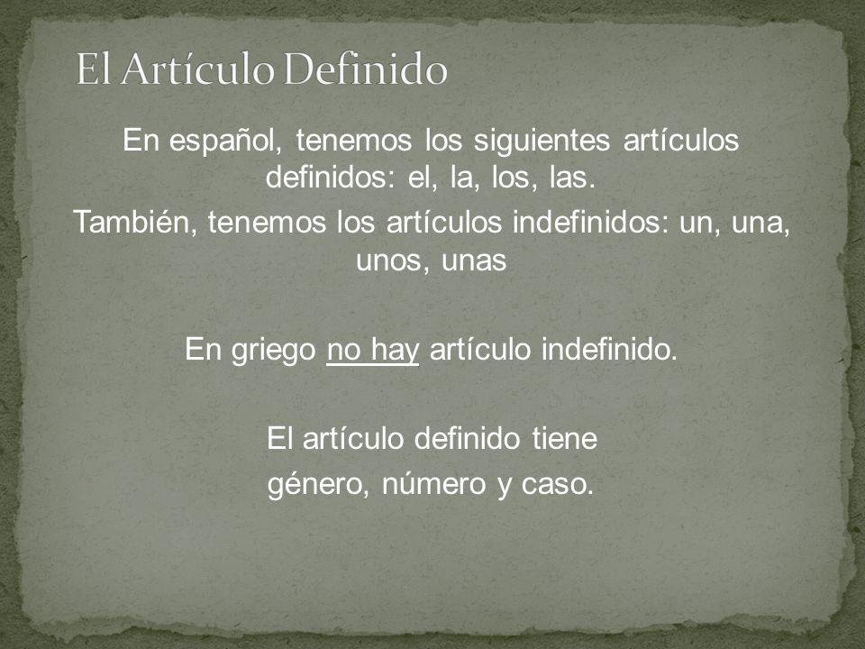 En español, tenemos los siguientes artículos definidos: el, la, los, las.