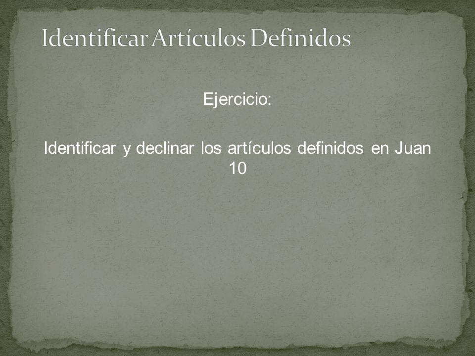 Ejercicio: Identificar y declinar los artículos definidos en Juan 10