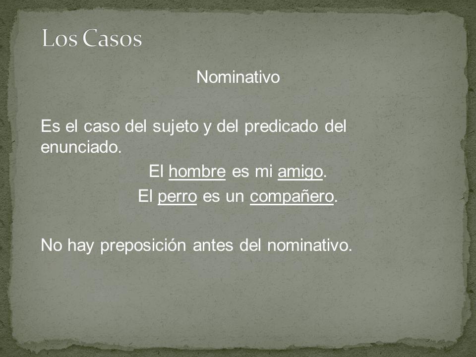 Nominativo Es el caso del sujeto y del predicado del enunciado.