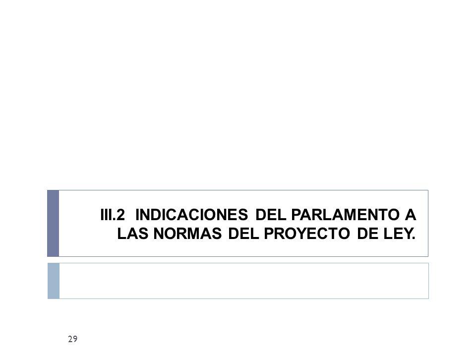 III.2 INDICACIONES DEL PARLAMENTO A LAS NORMAS DEL PROYECTO DE LEY. 29