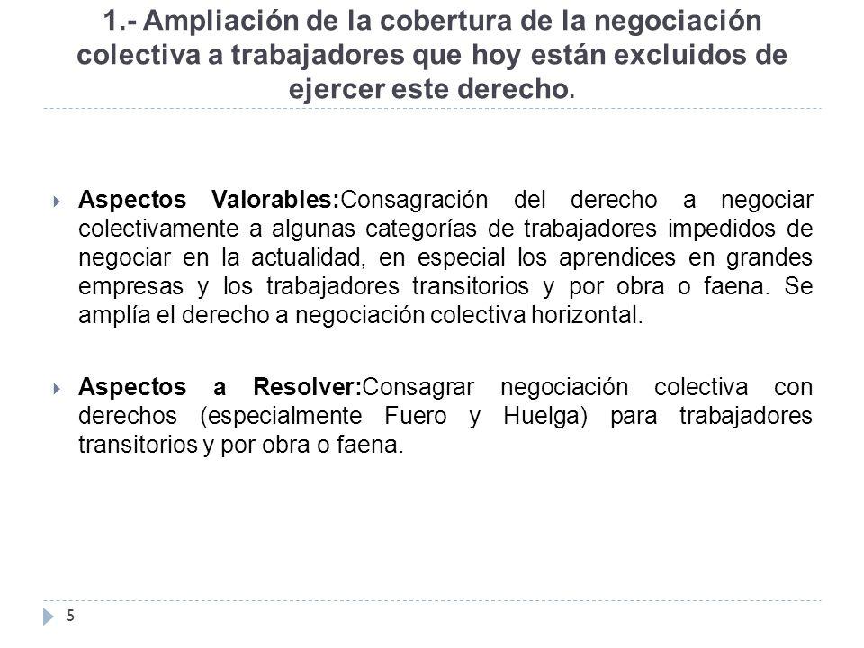1.- Ampliación de la cobertura de la negociación colectiva a trabajadores que hoy están excluidos de ejercer este derecho.