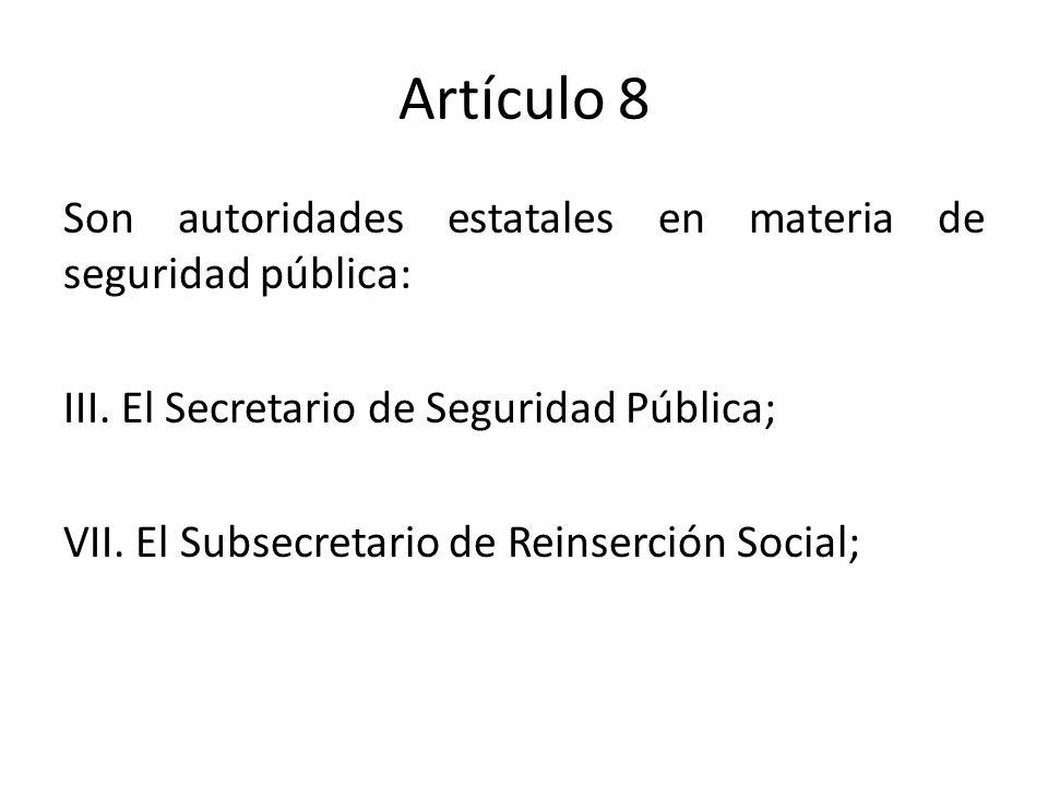 Artículo 8 Son autoridades estatales en materia de seguridad pública: III.