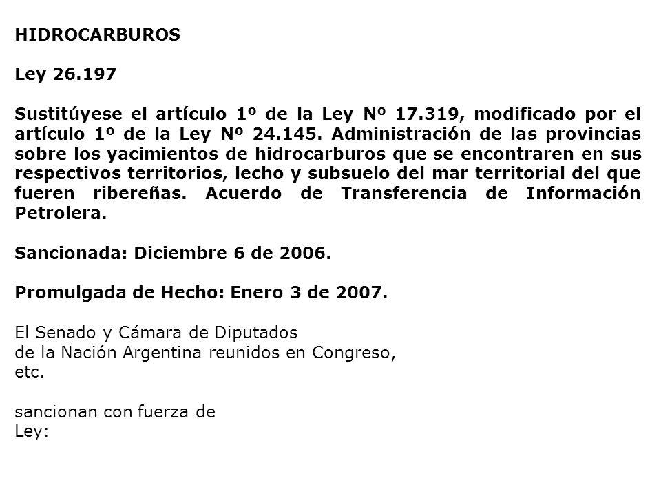 HIDROCARBUROS Ley 26.197 Sustitúyese el artículo 1º de la Ley Nº 17.319, modificado por el artículo 1º de la Ley Nº 24.145.