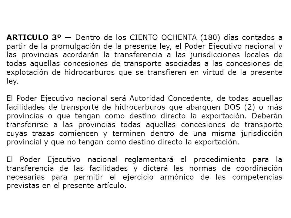 ARTICULO 3º — Dentro de los CIENTO OCHENTA (180) días contados a partir de la promulgación de la presente ley, el Poder Ejecutivo nacional y las provincias acordarán la transferencia a las jurisdicciones locales de todas aquellas concesiones de transporte asociadas a las concesiones de explotación de hidrocarburos que se transfieren en virtud de la presente ley.