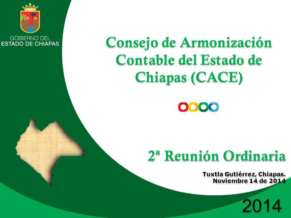 2014 Consejo de Armonización Contable del Estado de Chiapas (CACE) 2ª Reunión Ordinaria Tuxtla Gutiérrez, Chiapas.