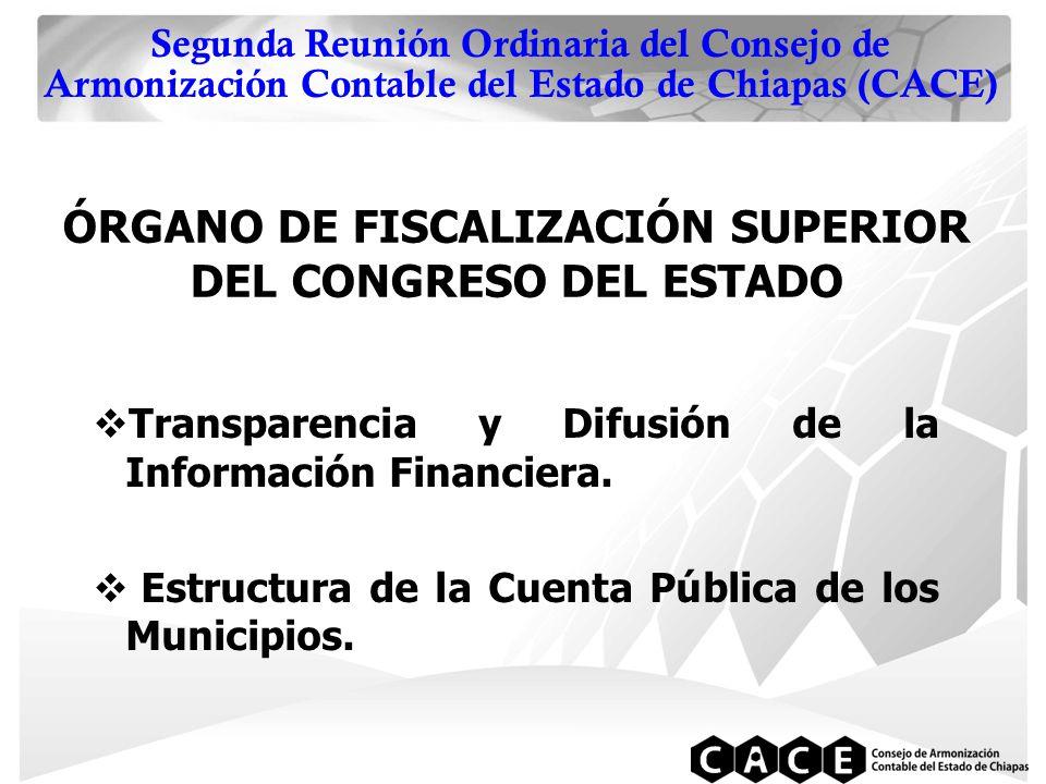 Segunda Reunión Ordinaria del Consejo de Armonización Contable del Estado de Chiapas (CACE) ÓRGANO DE FISCALIZACIÓN SUPERIOR DEL CONGRESO DEL ESTADO  Transparencia y Difusión de la Información Financiera.