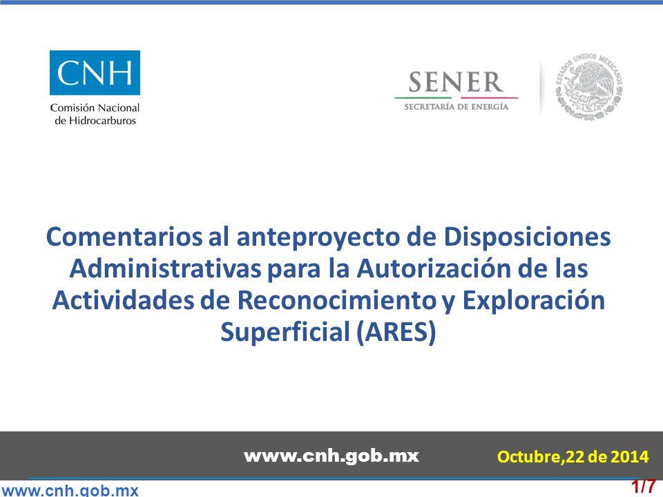 Comentarios al anteproyecto de Disposiciones Administrativas para la Autorización de las Actividades de Reconocimiento y Exploración Superficial (ARES) www.cnh.gob.mx Octubre,22 de 2014 www.cnh.gob.mx 1/7