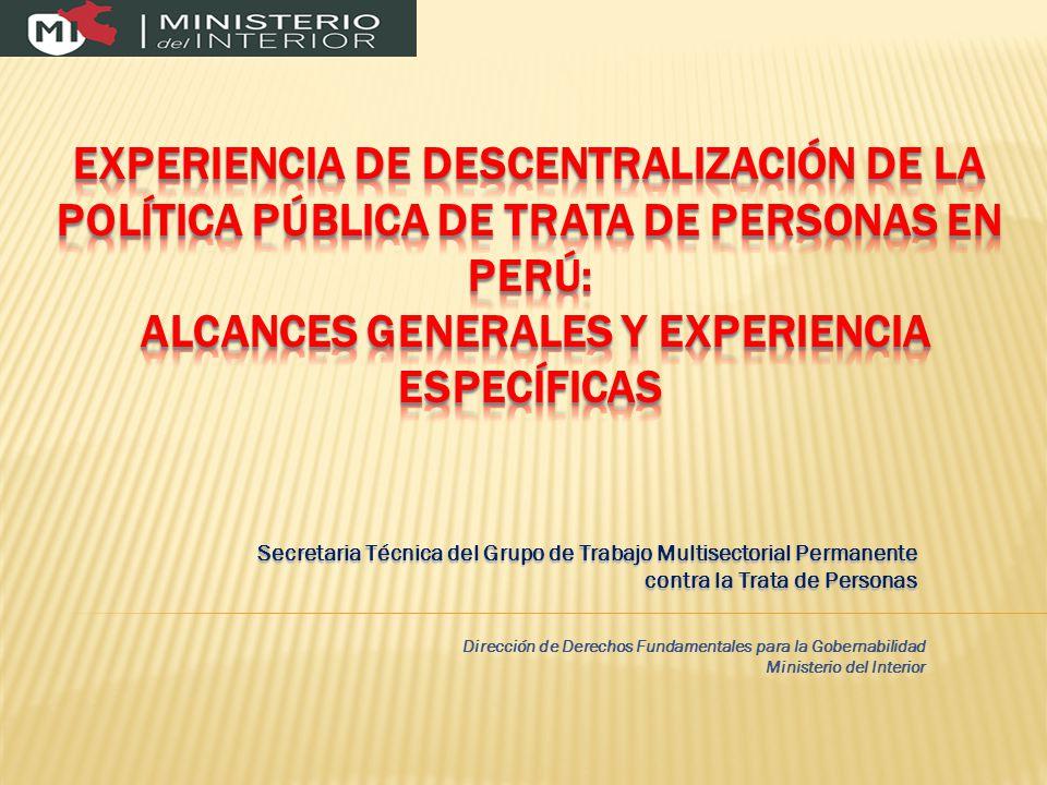 Secretaria Técnica del Grupo de Trabajo Multisectorial Permanente contra la Trata de Personas Dirección de Derechos Fundamentales para la Gobernabilidad Ministerio del Interior
