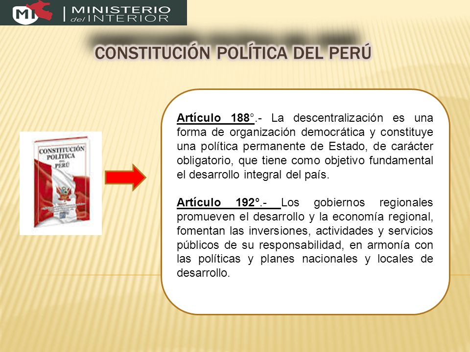 Artículo 188°.- La descentralización es una forma de organización democrática y constituye una política permanente de Estado, de carácter obligatorio, que tiene como objetivo fundamental el desarrollo integral del país.
