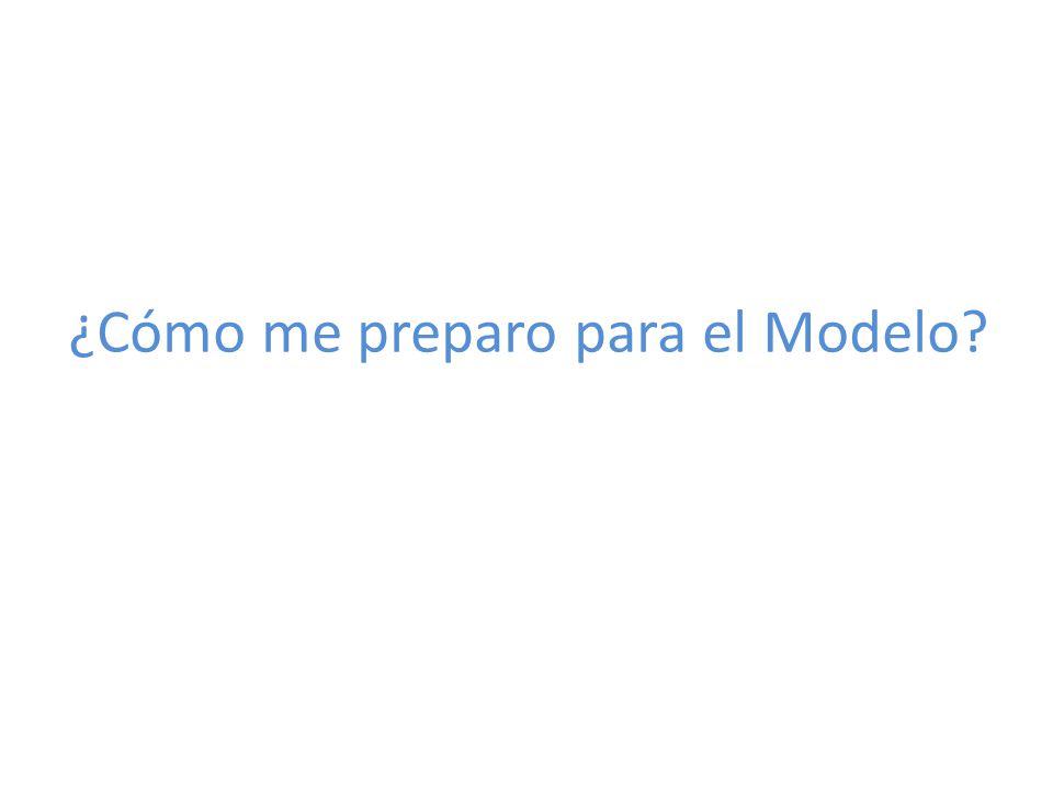 ¿Cómo me preparo para el Modelo