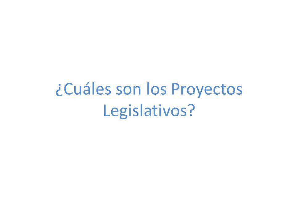 ¿Cuáles son los Proyectos Legislativos