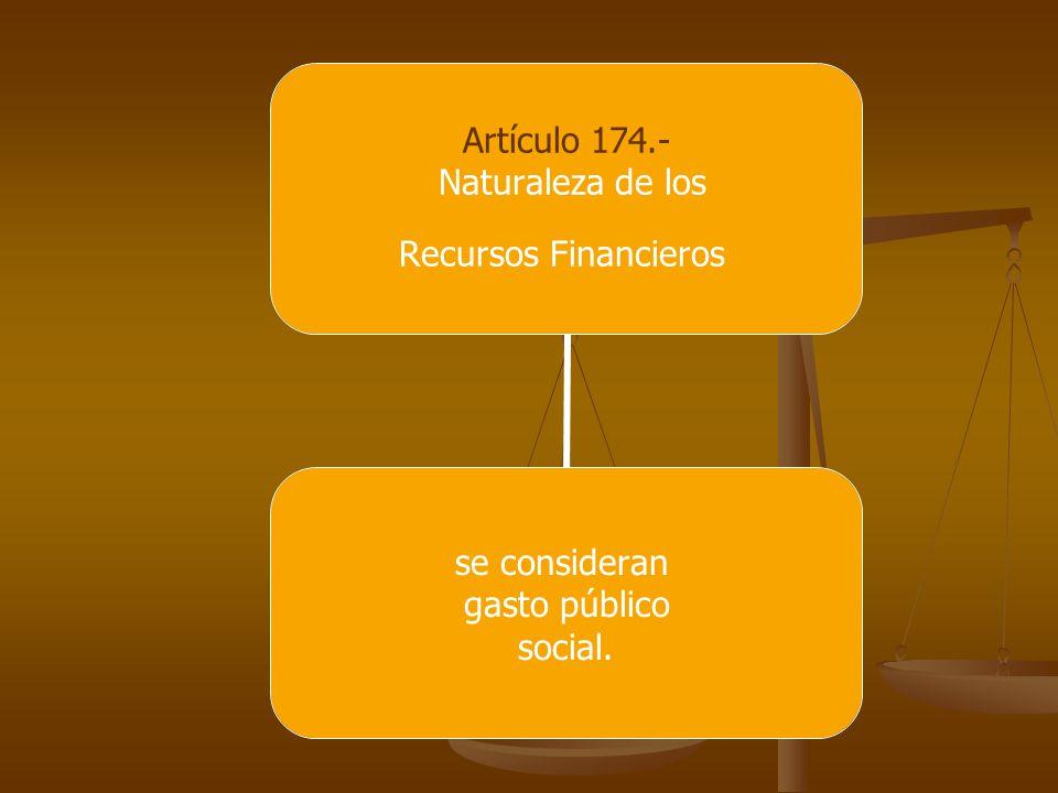 Artículo 174.- Naturaleza de los Recursos Financieros se consideran gasto público social.