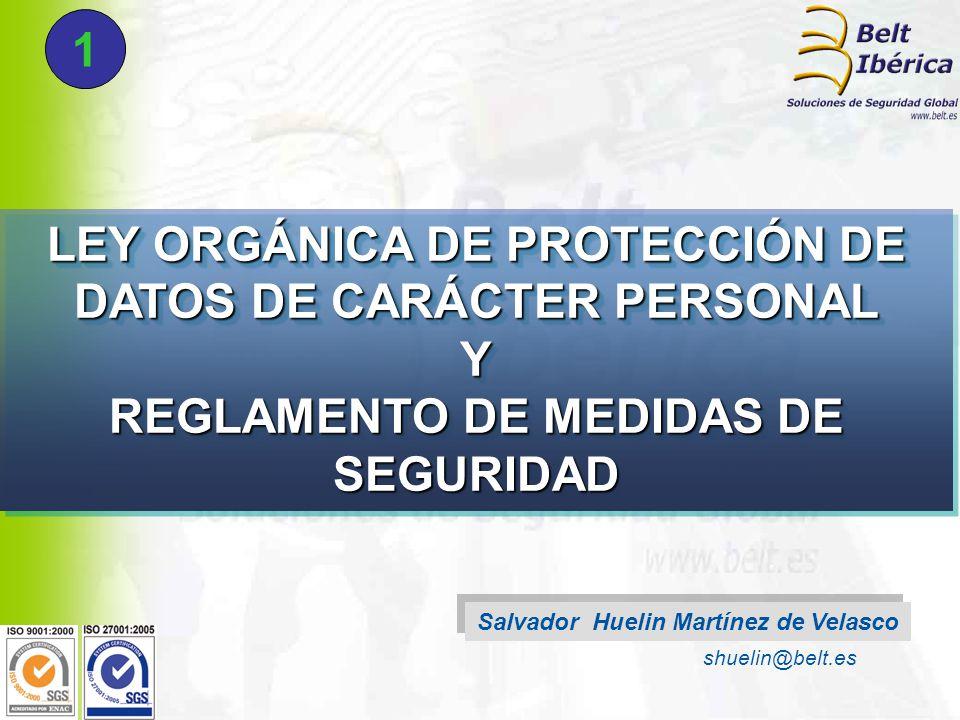 LEY ORGÁNICA DE PROTECCIÓN DE DATOS DE CARÁCTER PERSONAL Y REGLAMENTO DE MEDIDAS DE SEGURIDAD Salvador Huelin Martínez de Velasco shuelin@belt.es 1