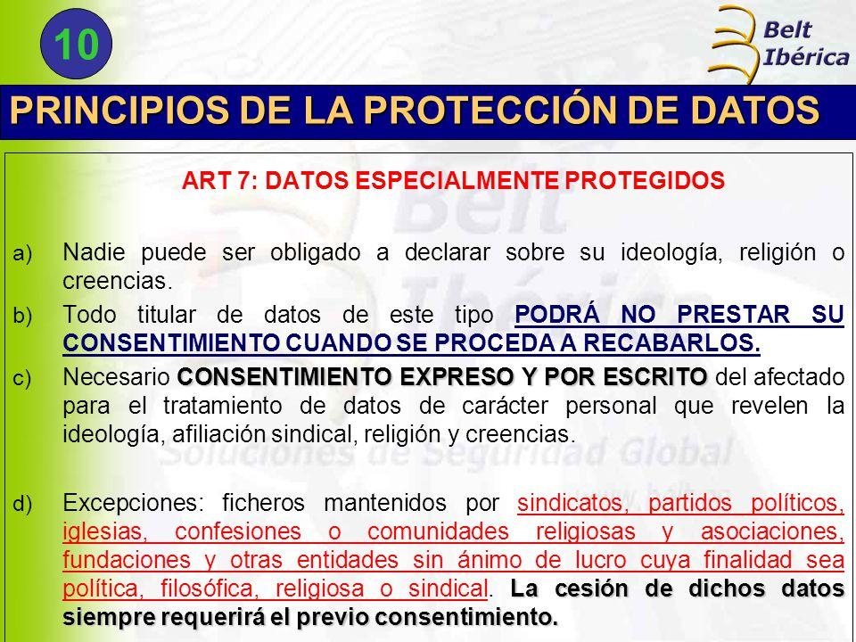 PRINCIPIOS DE LA PROTECCIÓN DE DATOS ART 7: DATOS ESPECIALMENTE PROTEGIDOS a) Nadie puede ser obligado a declarar sobre su ideología, religión o creencias.
