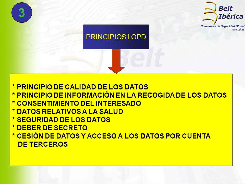 PRINCIPIOS LOPD * PRINCIPIO DE CALIDAD DE LOS DATOS * PRINCIPIO DE INFORMACIÓN EN LA RECOGIDA DE LOS DATOS * CONSENTIMIENTO DEL INTERESADO * DATOS RELATIVOS A LA SALUD * SEGURIDAD DE LOS DATOS * DEBER DE SECRETO * CESIÓN DE DATOS Y ACCESO A LOS DATOS POR CUENTA DE TERCEROS 3