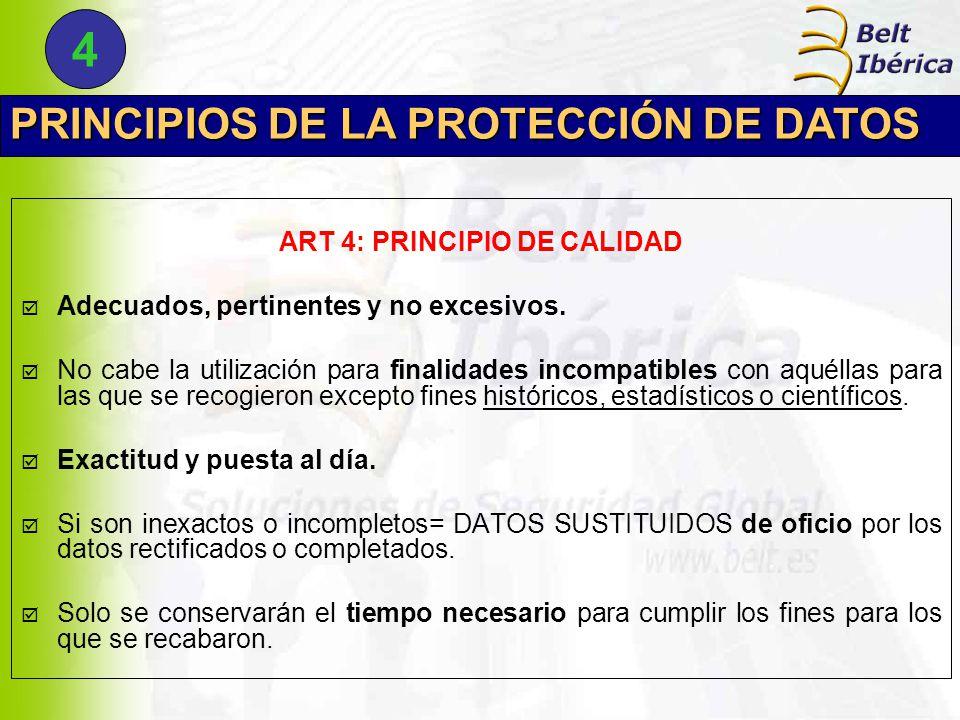 PRINCIPIOS DE LA PROTECCIÓN DE DATOS ART 4: PRINCIPIO DE CALIDAD  Adecuados, pertinentes y no excesivos.
