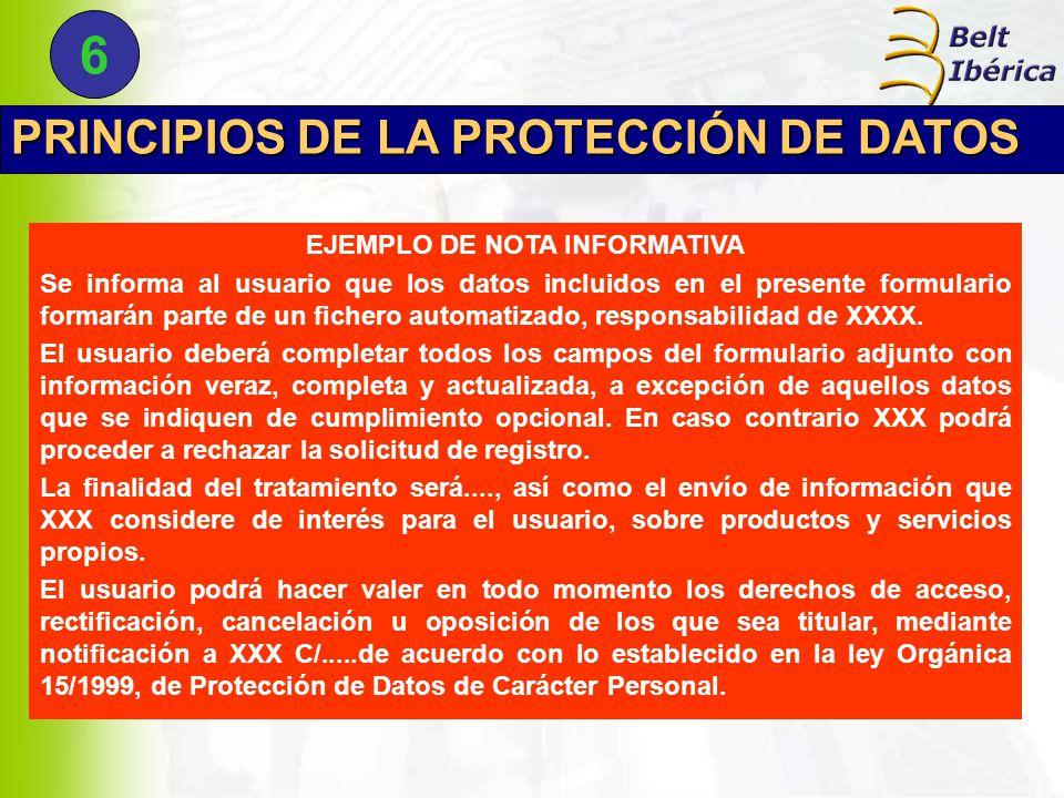 PRINCIPIOS DE LA PROTECCIÓN DE DATOS EJEMPLO DE NOTA INFORMATIVA Se informa al usuario que los datos incluidos en el presente formulario formarán parte de un fichero automatizado, responsabilidad de XXXX.