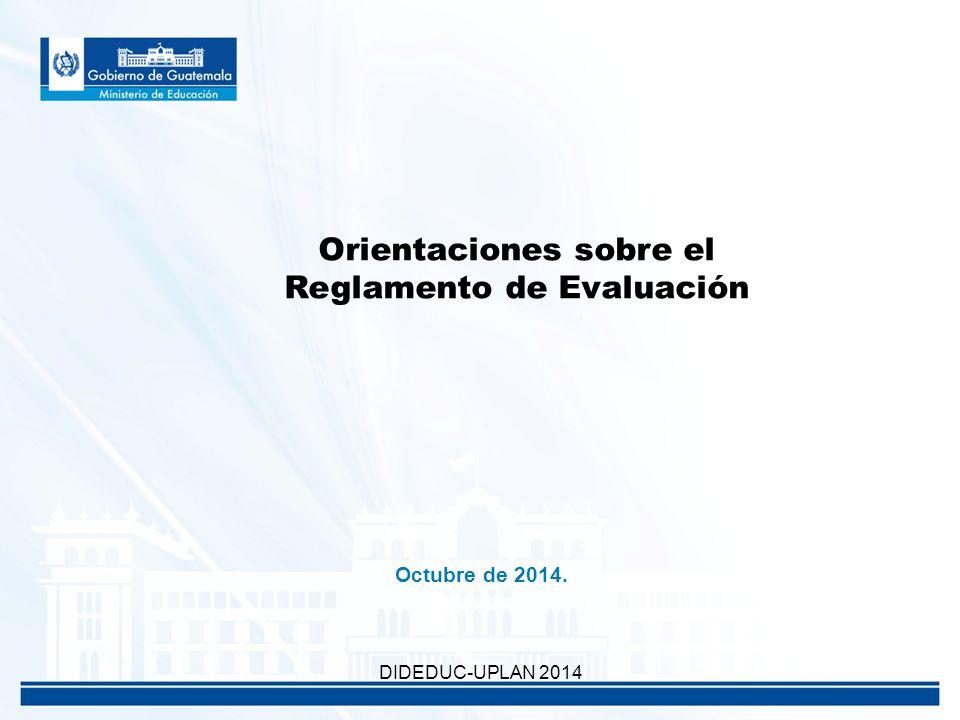 Orientaciones sobre el Reglamento de Evaluación Octubre de 2014. DIDEDUC-UPLAN 2014