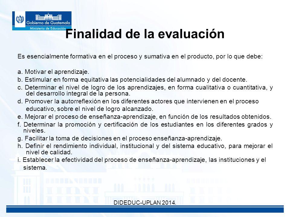 Finalidad de la evaluación Es esencialmente formativa en el proceso y sumativa en el producto, por lo que debe: a.