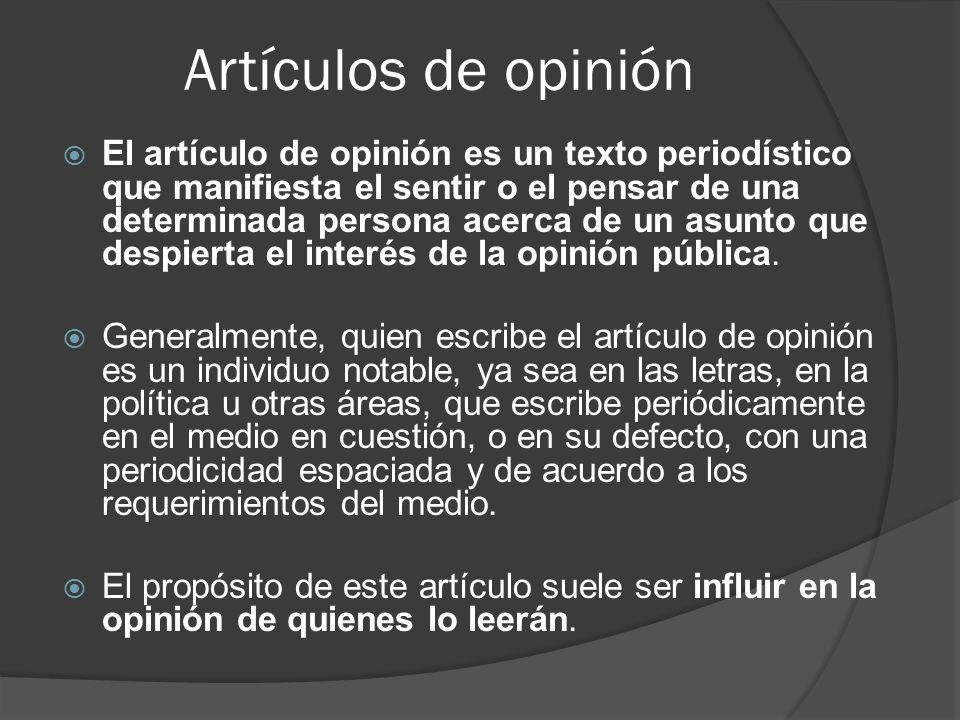 Artículos de opinión  El artículo de opinión es un texto periodístico que manifiesta el sentir o el pensar de una determinada persona acerca de un asunto que despierta el interés de la opinión pública.