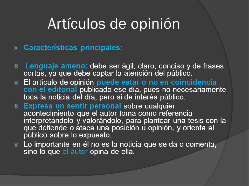 Artículos de opinión  Características principales:  Lenguaje ameno: debe ser ágil, claro, conciso y de frases cortas, ya que debe captar la atención del público.
