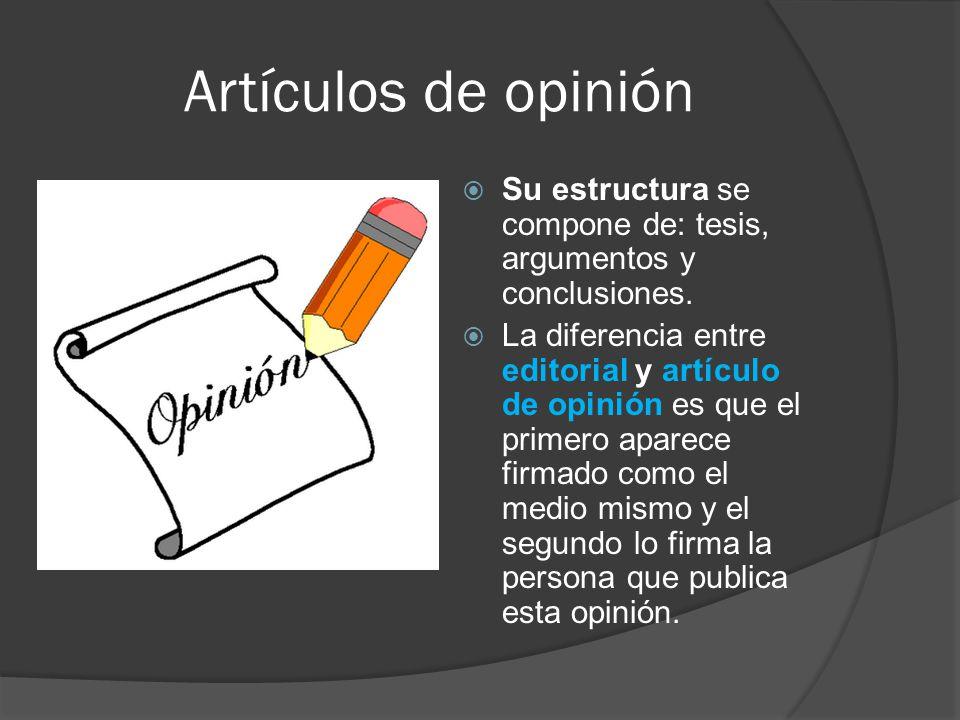 Artículos de opinión  Su estructura se compone de: tesis, argumentos y conclusiones.