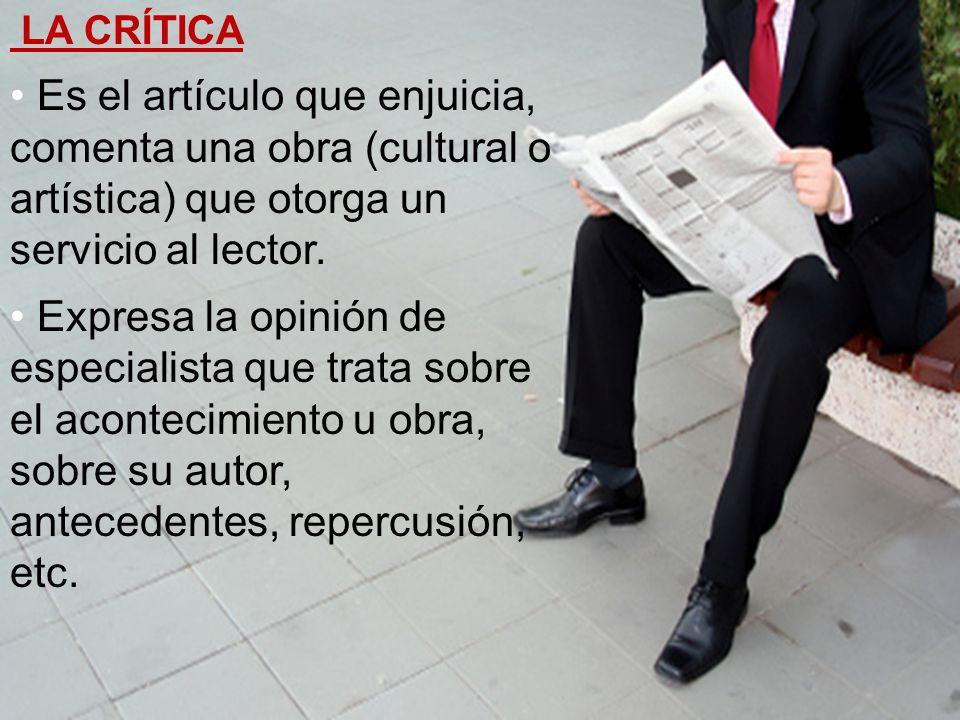 LA CRÍTICA Es el artículo que enjuicia, comenta una obra (cultural o artística) que otorga un servicio al lector.