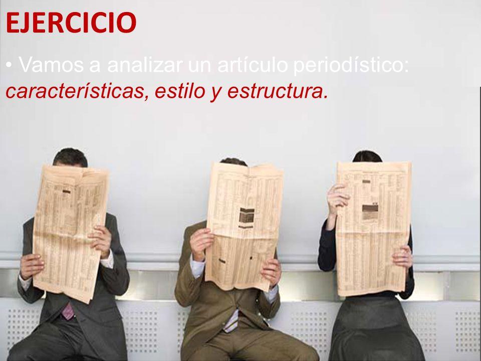 EJERCICIO Vamos a analizar un artículo periodístico: características, estilo y estructura.