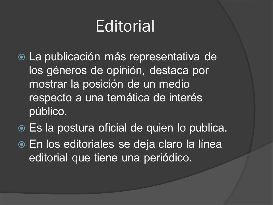Editorial  La publicación más representativa de los géneros de opinión, destaca por mostrar la posición de un medio respecto a una temática de interés público.
