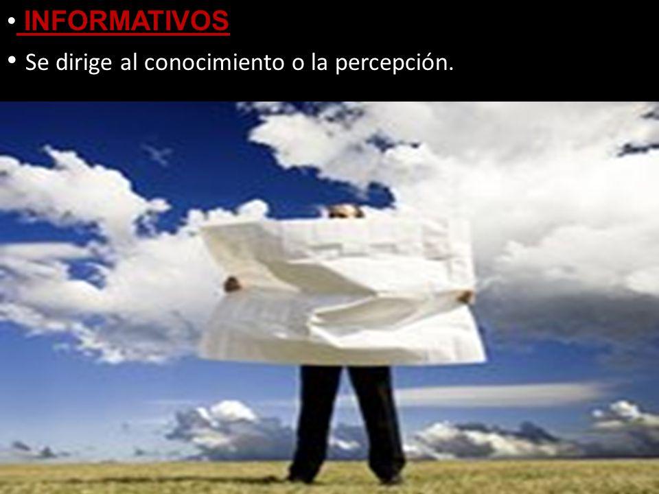 INFORMATIVOS Se dirige al conocimiento o la percepción.