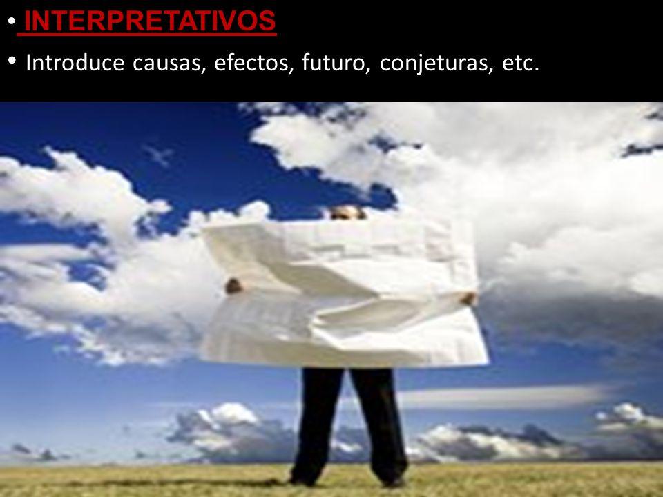 INTERPRETATIVOS Introduce causas, efectos, futuro, conjeturas, etc.