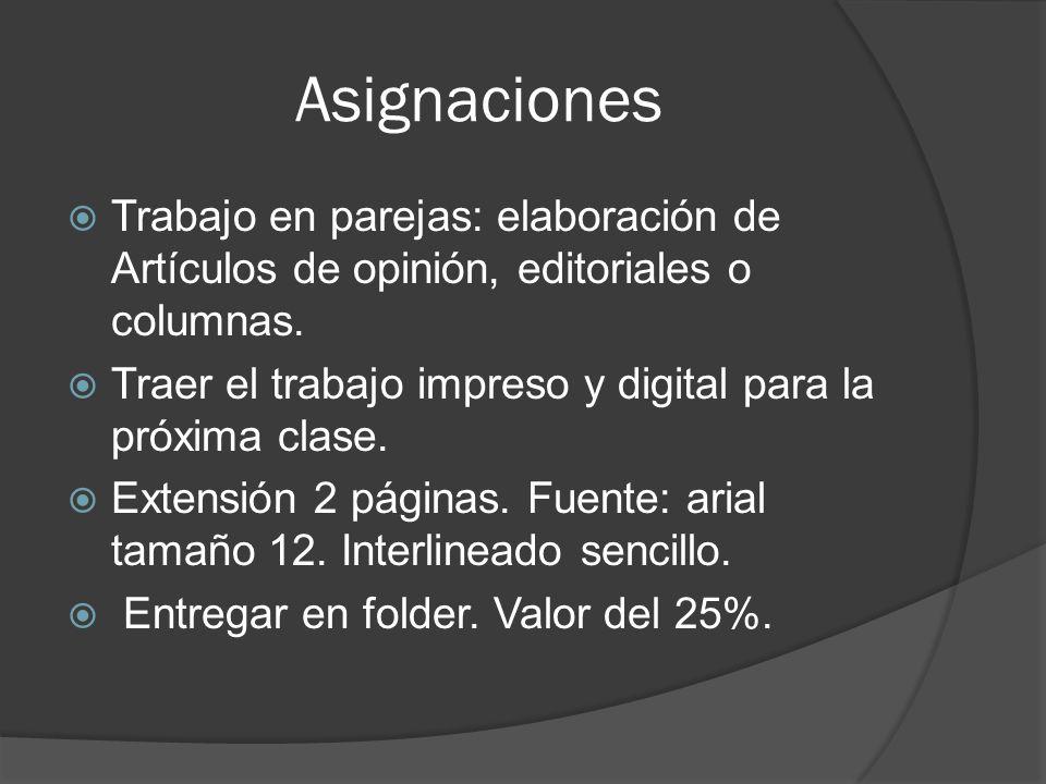 Asignaciones  Trabajo en parejas: elaboración de Artículos de opinión, editoriales o columnas.