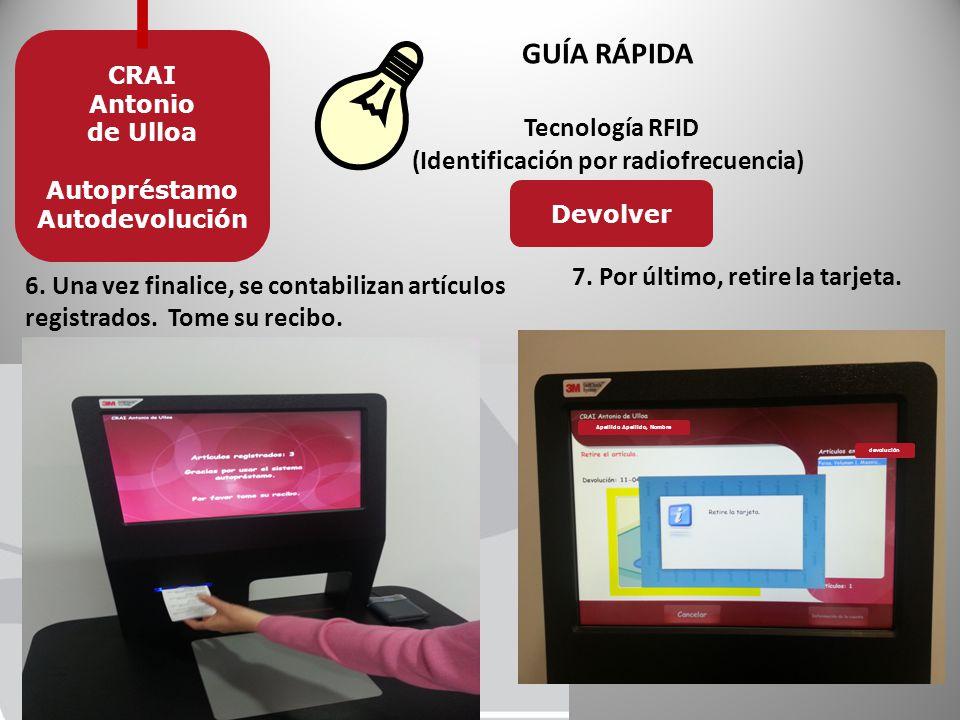 GUÍA RÁPIDA Tecnología RFID (Identificación por radiofrecuencia) CRAI Antonio de Ulloa Autopréstamo Autodevolución 6.