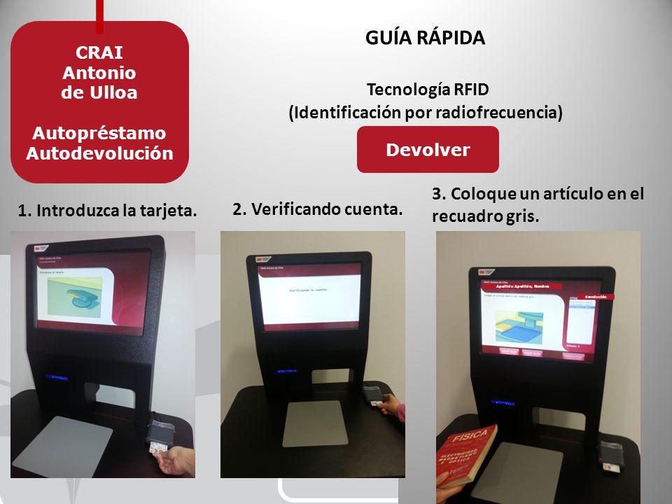 GUÍA RÁPIDA Tecnología RFID (Identificación por radiofrecuencia) CRAI Antonio de Ulloa Autopréstamo Autodevolución 1.