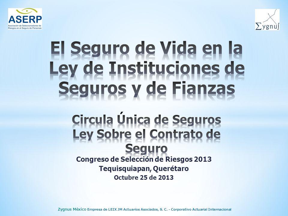 Congreso de Selección de Riesgos 2013 Tequisquiapan, Querétaro Octubre 25 de 2013 Zygnus México Empresa de LEIX JM Actuarios Asociados, S.